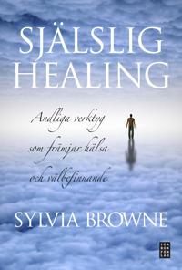 Själslig healing : andliga verktyg som främjar hälsa och välbefinnande
