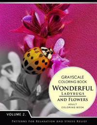 Wonderful Ladybugs and Flowers Books 2: Grayscale Coloring Books for Adults Relaxation (Adult Coloring Books Series, Grayscale Fantasy Coloring Books)