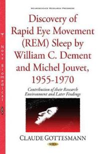 Discovery of Rapid Eye Movement (REM) Sleep by William C. Dement and Michel Jouvet 1955-1970