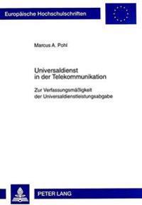 Universaldienst in Der Telekommunikation: Zur Verfassungsmaessigkeit Der Universaldienstleistungsabgabe