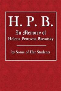 H. P. B.: In Memory of Helena Petrovna Blavatsky