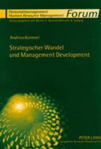 Strategischer Wandel Und Management Development: Integriertes Konzept, Theoretische Grundlagen Und Praktische Loesungsansaetze