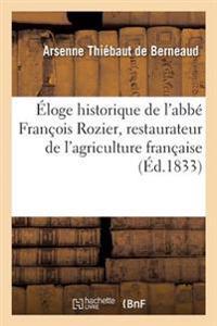 Eloge Historique de L'Abbe Francois Rozier, Restaurateur de L'Agriculture Francaise