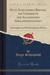 Hugo Schuchardt-Brevier, Ein Vademekum Der Allgemeinen Sprachwissenschaft