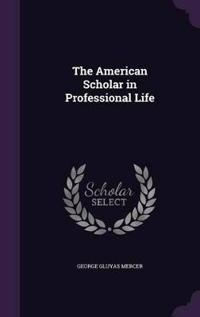 The American Scholar in Professional Life