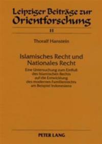 Islamisches Recht Und Nationales Recht- Teil 1 / Teil 2: Eine Untersuchung Zum Einflu Des Islamischen Rechts Auf Die Entwicklung Des Modernen Familien
