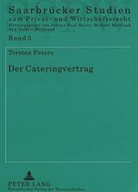 Der Cateringvertrag: Rechtstatsachen, Rechtsnatur Und Rechtsprobleme Eines Modernen Dienstleistungsvertrags