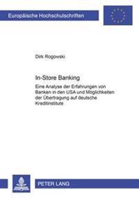 In-Store Banking: Eine Analyse Der Erfahrungen Von Banken in Den USA Und Moeglichkeiten Der Uebertragung Auf Deutsche Kreditinstitute