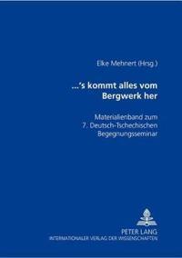 """...'s Kommt Alles Vom Bergwerk Her: Materialienband Zum 7. Deutsch-Tschechischen Begegnungsseminar - """"Gute Nachbarn - Schlechte Nachbarn? """""""