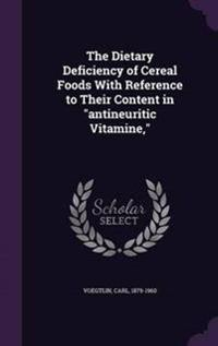 The Dietary Deficiency of Cereal Foods with Reference to Their Content in Antineuritic Vitamine,