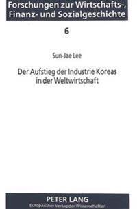 Der Aufstieg Der Industrie Koreas in Der Weltwirtschaft: Die -Skalenertraege-Politik- Und Ihre Konsequenzen Fuer Den Handel Mit Der Eg