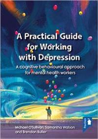 Practical guide to working with depression - a cognitive behavioural approa