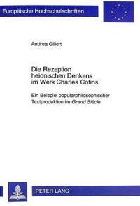 Die Rezeption Heidnischen Denkens Im Werk Charles Cotins: Ein Beispiel Popularphilosophischer Textproduktion Im Grand Siecle