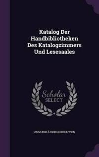 Katalog Der Handbibliotheken Des Katalogzimmers Und Lesesaales