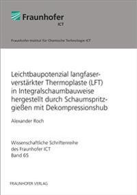 Leichtbaupotenzial langfaserverstärkter Thermoplaste (LFT) in Integralschaumbauweise hergestellt durch Schaumspritzgießen mit Dekompressionshub