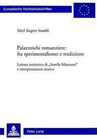 Palazzeschi Romanziere: Fra Sperimentalismo E Tradizione: Lettura Semiotica Di Sorelle Materassi E Interpretazione Storica