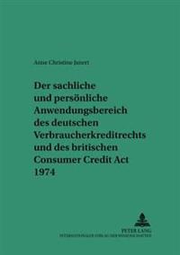 Der Sachliche Und Persoenliche Anwendungsbereich Des Deutschen Verbraucherkreditrechts Und Des Britischen Consumer Credit ACT 1974: Ein Beitrag Zu Den