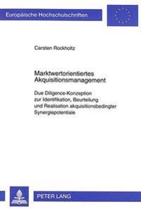 Marktwertorientiertes Akquisitionsmanagement: Due Diligence-Konzeption Zur Identifikation, Beurteilung Und Realisation Akquisitionsbedingter Synergiep