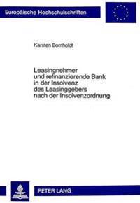 Leasingnehmer Und Refinanzierende Bank in Der Insolvenz Des Leasinggebers Nach Der Insolvenzordnung