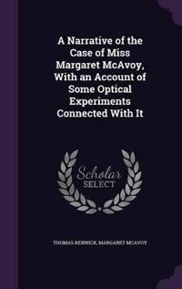 A Narrative of the Case of Miss Margaret McAvoy, with an Account of Some Optical Experiments Connected with It