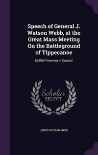 Speech of General J. Watson Webb, at the Great Mass Meeting on the Battleground of Tippecanoe
