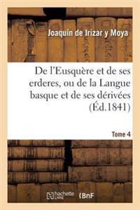 de l'Eusqu re Et de Ses Erderes, Ou de la Langue Basque Et de Ses D riv es Tome 4