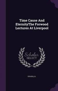 Time Cause and Eternitythe Forwood Lectures at Liverpool