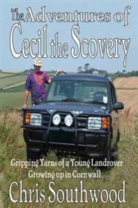 The Adventures of Cecil the Scovery: Gripping Yarns of a Young Landrover Growing Up in Cornwall
