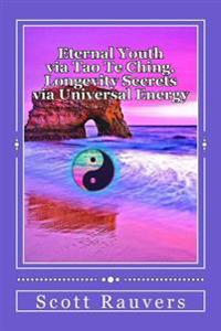 Eternal Youth Via Tao Te Ching. Longevity Secrets Via Universal Energy: Published by the Institute of Solar Studies