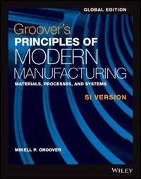 Groover's Principles of Modern Manufacturing: Materials, Processes, and Sys