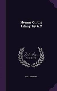 Hymns on the Litany, by A.C
