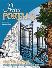 Pretty Portals: Adult Coloring Book - A Guided Meditation for Relaxation and Stress Relief