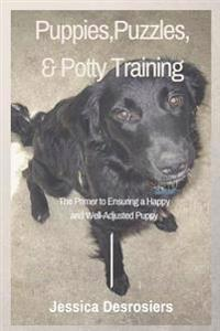 Puppies, Puzzles and Potty Training: The Primer to Ensuring a Happy and Well-Adjusted Puppy