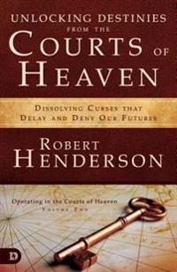 Unlocking Destinies from the Courts of Heaven: Dissolving Curses That Delay and Deny Our Futures