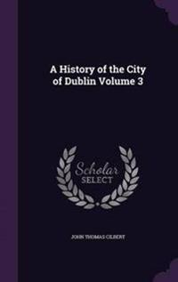 A History of the City of Dublin Volume 3