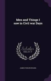 Men and Things I Saw in Civil War Days