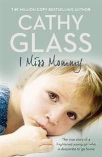 I Miss Mommy: The True Story of a Frightened Young Girl Who Is Desperate to Go Home