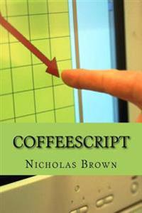 Coffeescript: Your Guide Book on App Development with Coffescript