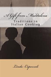A Gift from Maddalena: Traditions in Italian Cooking