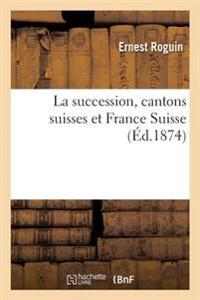 La Succession, Cantons Suisses Et France Suisse