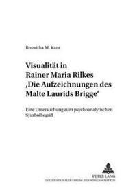 Visualitaet in Rainer Maria Rilkes «die Aufzeichnungen Des Malte Laurids Brigge»: Eine Untersuchung Zum Psychoanalytischen Symbolbegriff