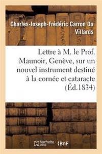 Lettre A M. Le Prof. Maunoir, de Geneve, Sur Un Nouvel Instrument Destine a la Cornee Et Cataracte