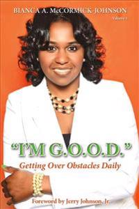 """""""I'm G.O.O.D."""": (Getting Over Obstacles Daily)"""