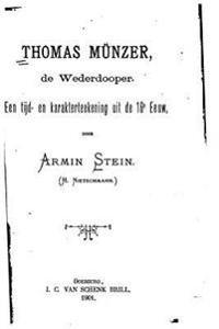 Thomas Munzer, de Wederdooper, Een Tijd- En Karakterteekening Uit de 16e Eeuw