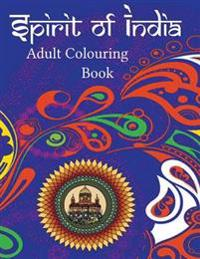 Spirit of India: This 50 Page Colouring Book for Adults Is Extremely Therapeutic and Can Help Generate Wellness, Quietness and Mindfuln