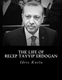 The Life of Recep Tayyip Erdogan
