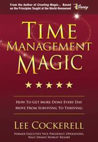 Time Management Magic: How to Get More Done Everyday