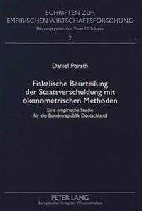 Fiskalische Beurteilung Der Staatsverschuldung Mit Oekonometrischen Methoden: Eine Empirische Studie Fuer Die Bundesrepublik Deutschland