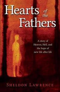 Hearts of the Fathers: A Story of Heaven, Hell, and the Hope of New Life After Life