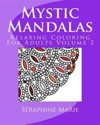 Mystic Mandalas - Relaxing Coloring for Adults Volume 2